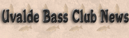 Uvalde Bass Club News